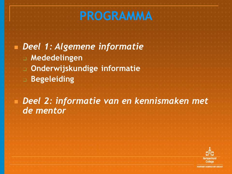 PROGRAMMA Deel 1: Algemene informatie  Mededelingen  Onderwijskundige informatie  Begeleiding Deel 2: informatie van en kennismaken met de mentor
