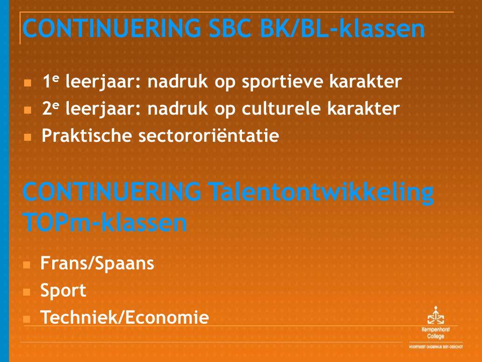 CONTINUERING SBC BK/BL-klassen 1 e leerjaar: nadruk op sportieve karakter 2 e leerjaar: nadruk op culturele karakter Praktische sectororiëntatie CONTI