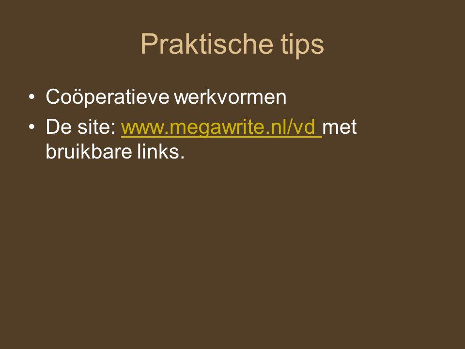 Praktische tips Coöperatieve werkvormen De site: www.megawrite.nl/vd met bruikbare links.www.megawrite.nl/vd