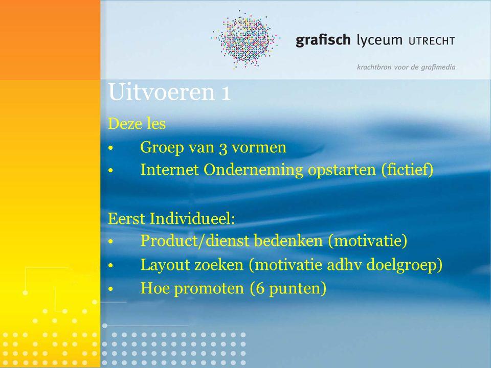 Uitvoeren 1 Deze les Groep van 3 vormen Internet Onderneming opstarten (fictief)  Eerst Individueel: Product/dienst bedenken (motivatie)  Layout zoeken (motivatie adhv doelgroep)  Hoe promoten (6 punten) 