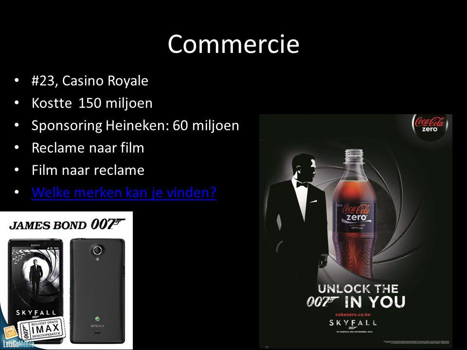 Commercie #23, Casino Royale Kostte 150 miljoen Sponsoring Heineken: 60 miljoen Reclame naar film Film naar reclame Welke merken kan je vinden?