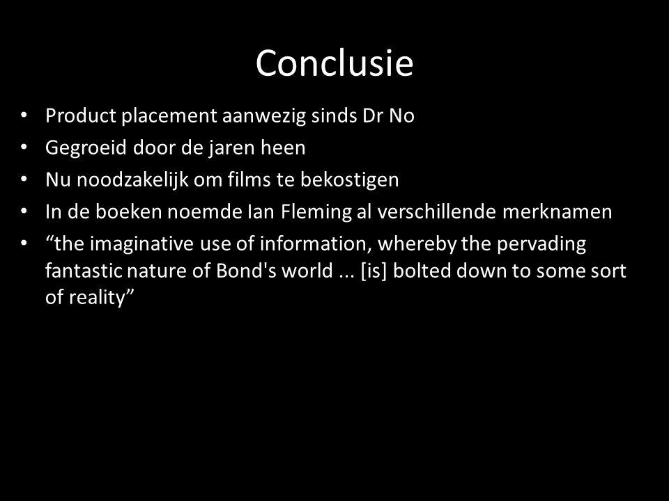 Conclusie Product placement aanwezig sinds Dr No Gegroeid door de jaren heen Nu noodzakelijk om films te bekostigen In de boeken noemde Ian Fleming al