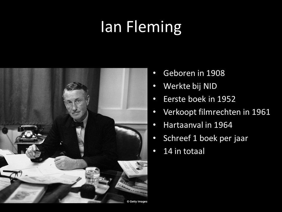 Ian Fleming Geboren in 1908 Werkte bij NID Eerste boek in 1952 Verkoopt filmrechten in 1961 Hartaanval in 1964 Schreef 1 boek per jaar 14 in totaal