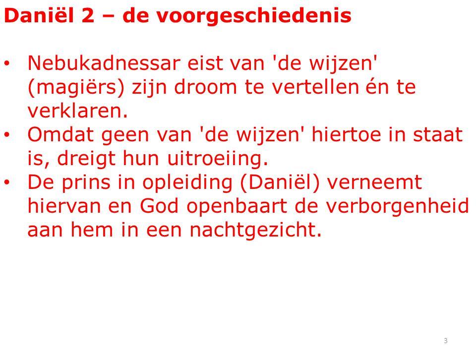 Daniël 2 – de voorgeschiedenis Nebukadnessar eist van 'de wijzen' (magiërs) zijn droom te vertellen én te verklaren. Omdat geen van 'de wijzen' hierto