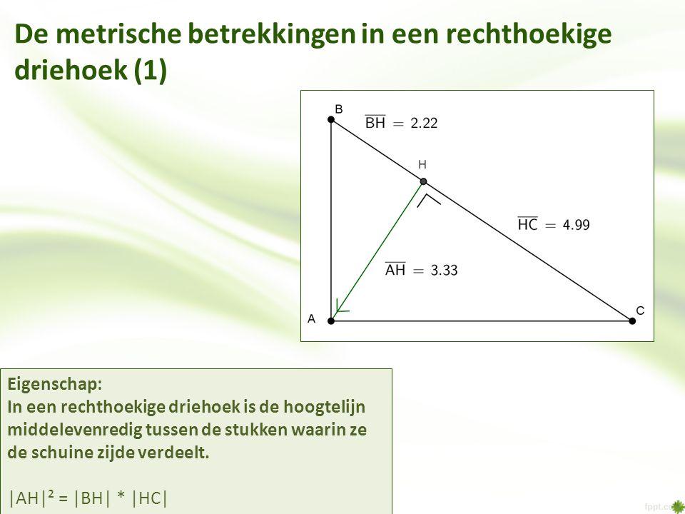De metrische betrekkingen in een rechthoekige driehoek (2) Eigenschap: In een rechthoekige driehoek is elke rechthoekszijde middelevenredig tussen de schuine zijde en haar loodrechte projectie op die schuine zijde.