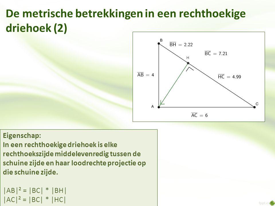 De metrische betrekkingen in een rechthoekige driehoek (2) Eigenschap: In een rechthoekige driehoek is elke rechthoekszijde middelevenredig tussen de