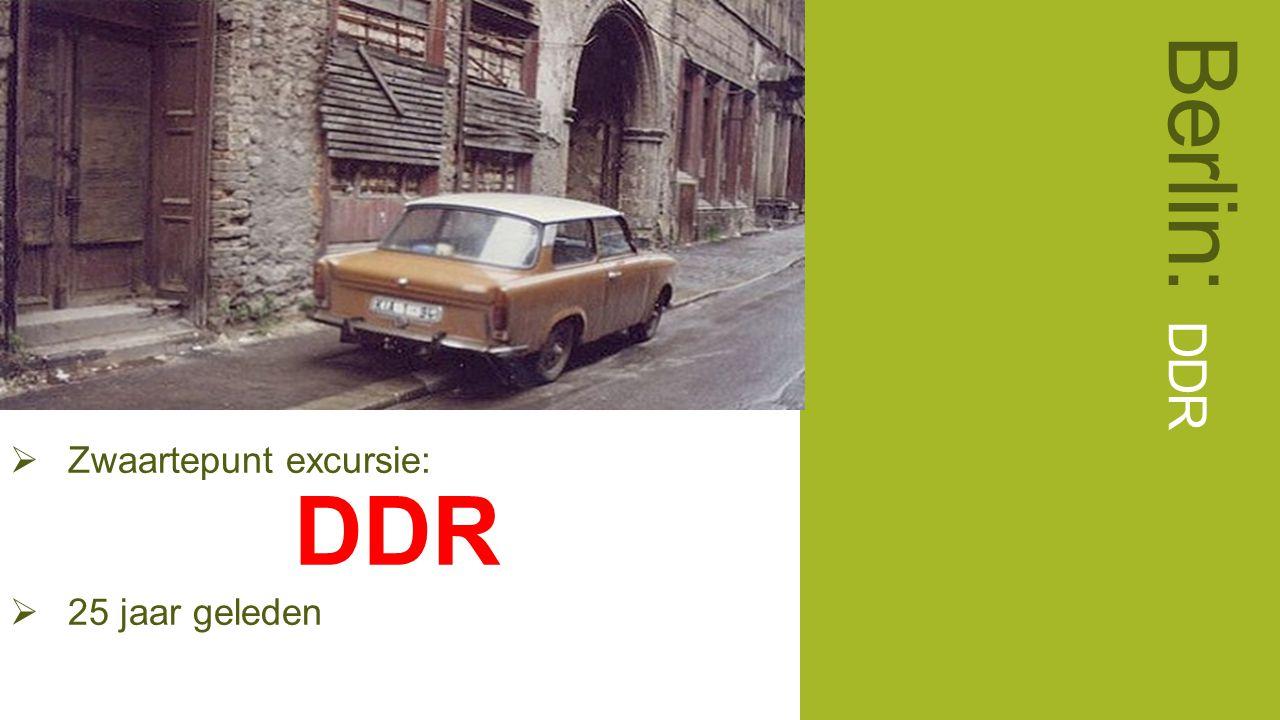  Zwaartepunt excursie: DDR  25 jaar geleden Berlin: DDR
