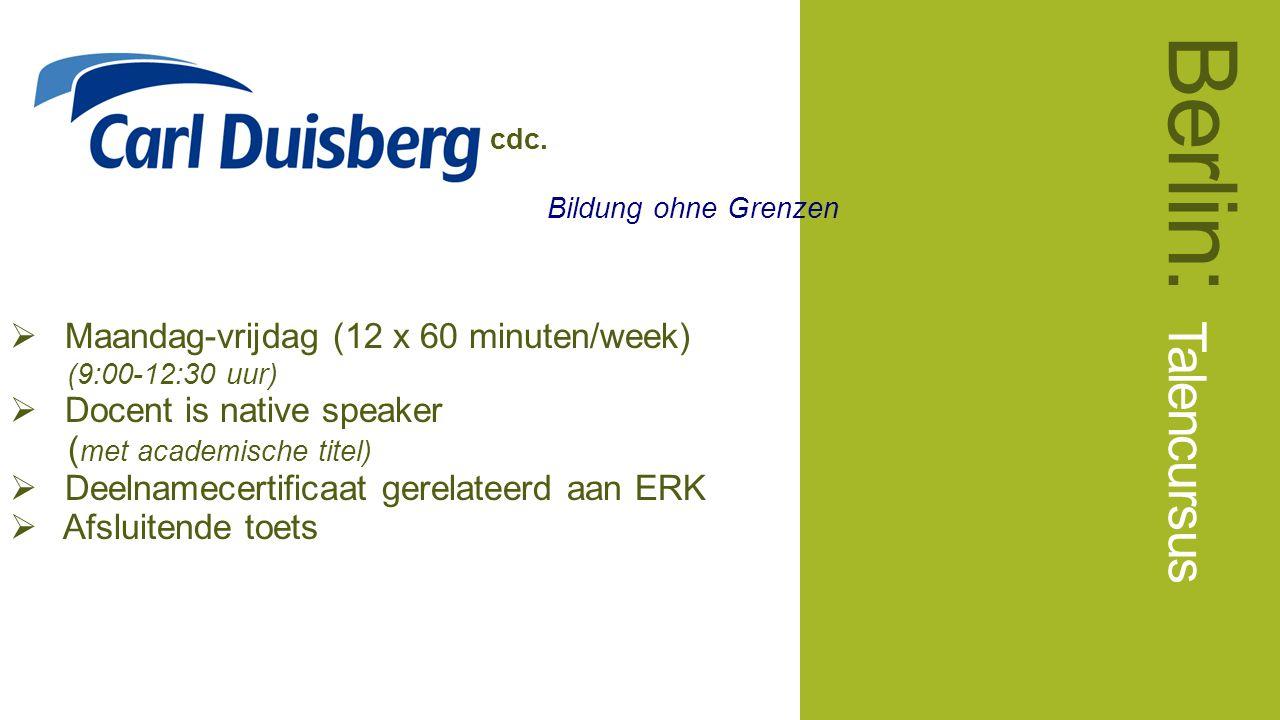 cdc. Bildung ohne Grenzen  Maandag-vrijdag (12 x 60 minuten/week) (9:00-12:30 uur)  Docent is native speaker ( met academische titel)  Deelnamecert