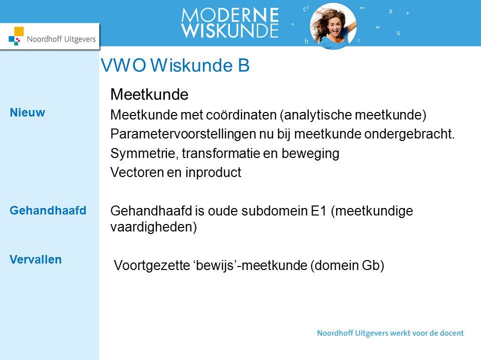 VWO Wiskunde B Meetkunde Meetkunde met coördinaten (analytische meetkunde) Parametervoorstellingen nu bij meetkunde ondergebracht. Symmetrie, transfor