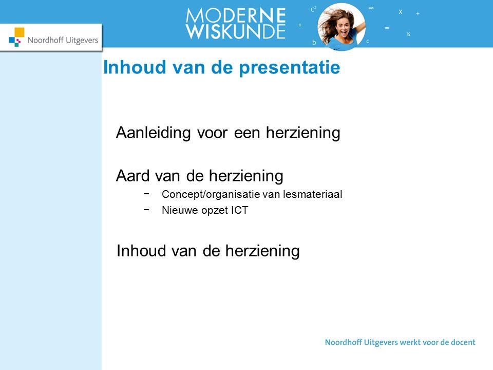 Inhoud van de presentatie Aanleiding voor een herziening Aard van de herziening −Concept/organisatie van lesmateriaal −Nieuwe opzet ICT Inhoud van de herziening