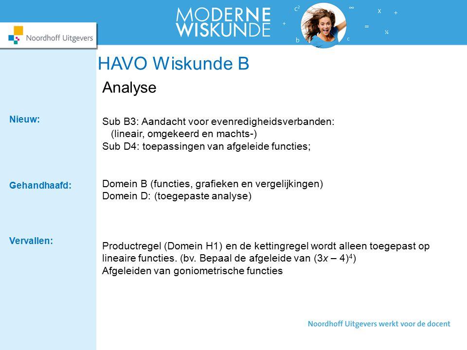 HAVO Wiskunde B Analyse Sub B3: Aandacht voor evenredigheidsverbanden: (lineair, omgekeerd en machts-) Sub D4: toepassingen van afgeleide functies; Domein B (functies, grafieken en vergelijkingen) Domein D: (toegepaste analyse) Productregel (Domein H1) en de kettingregel wordt alleen toegepast op lineaire functies.