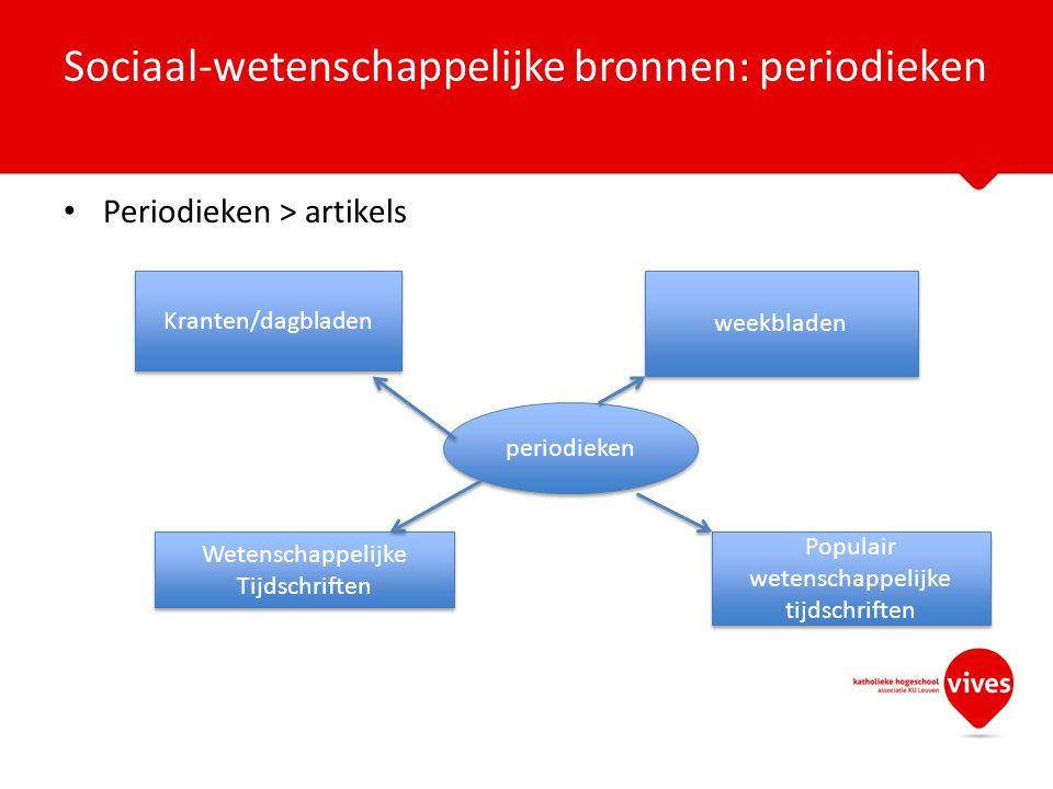 Sociaal-wetenschappelijke bronnen: periodieken Periodieken > artikels periodieken Kranten/dagbladen weekbladen Wetenschappelijke Tijdschriften Populai