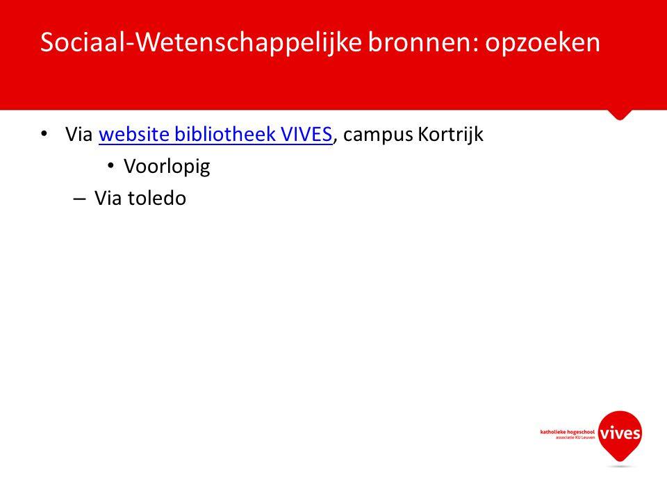 Via website bibliotheek VIVES, campus Kortrijkwebsite bibliotheek VIVES Voorlopig – Via toledo Sociaal-Wetenschappelijke bronnen: opzoeken