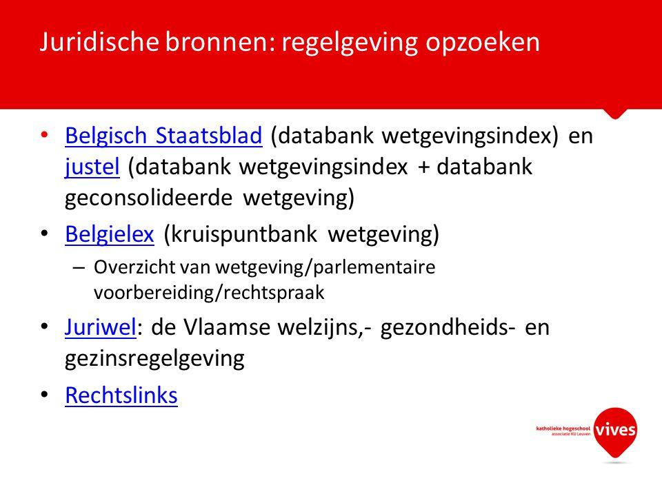 Belgisch Staatsblad (databank wetgevingsindex) en justel (databank wetgevingsindex + databank geconsolideerde wetgeving) Belgisch Staatsblad justel Be