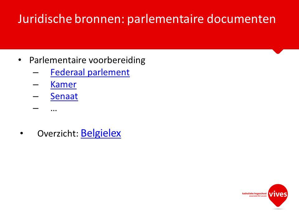 Parlementaire voorbereiding – Federaal parlement Federaal parlement – Kamer Kamer – Senaat Senaat – … Overzicht: Belgielex Belgielex Juridische bronne