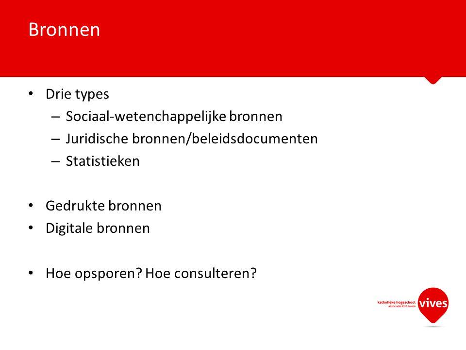 Drie types – Sociaal-wetenchappelijke bronnen – Juridische bronnen/beleidsdocumenten – Statistieken Gedrukte bronnen Digitale bronnen Hoe opsporen? Ho