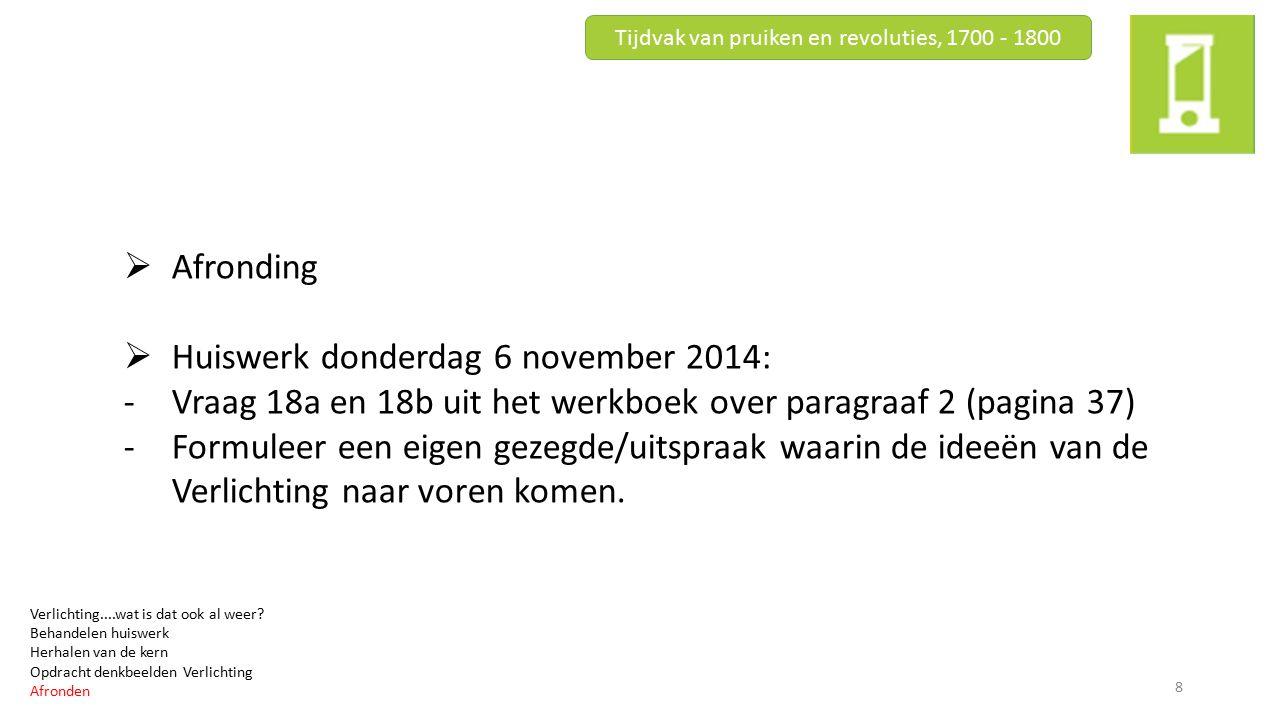  Afronding  Huiswerk donderdag 6 november 2014: -Vraag 18a en 18b uit het werkboek over paragraaf 2 (pagina 37) -Formuleer een eigen gezegde/uitspra