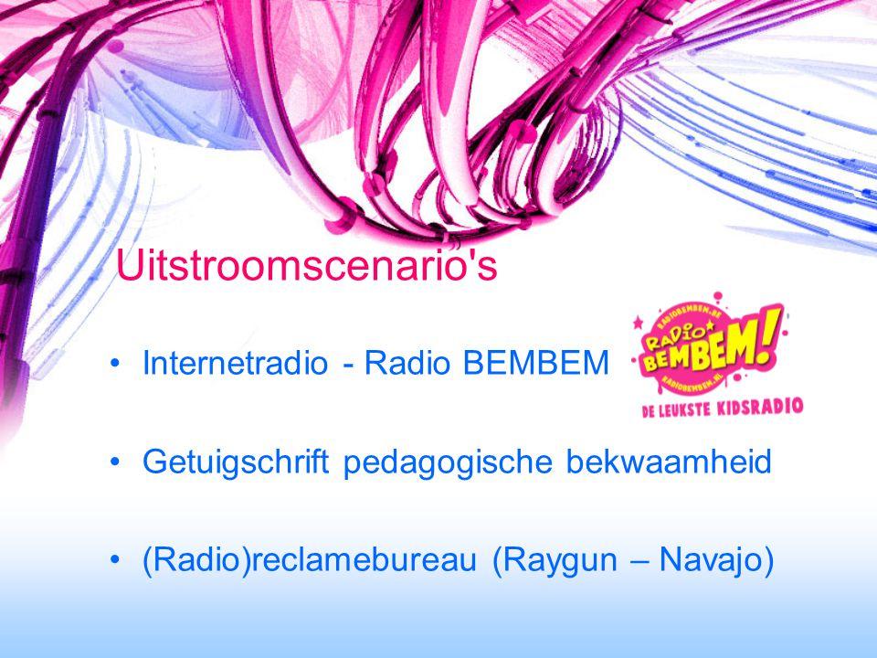 Uitstroomscenario's Internetradio - Radio BEMBEM Getuigschrift pedagogische bekwaamheid (Radio)reclamebureau (Raygun – Navajo)