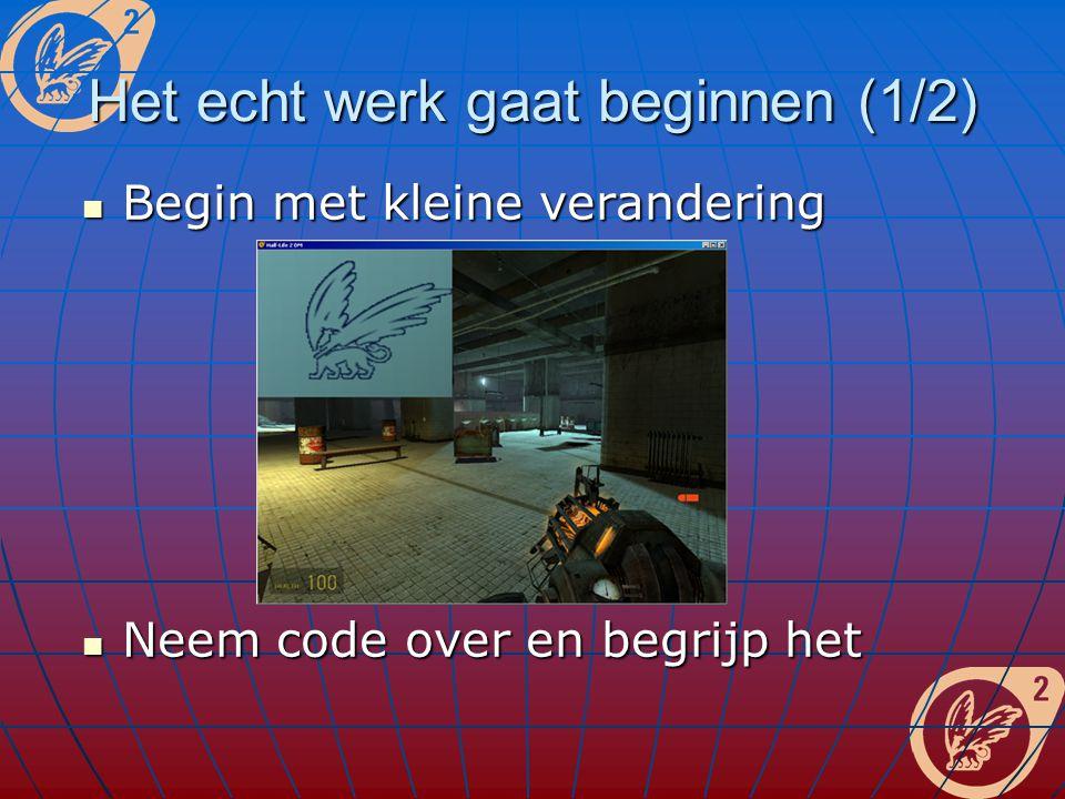 Het echt werk gaat beginnen (1/2) Begin met kleine verandering Begin met kleine verandering Neem code over en begrijp het Neem code over en begrijp het