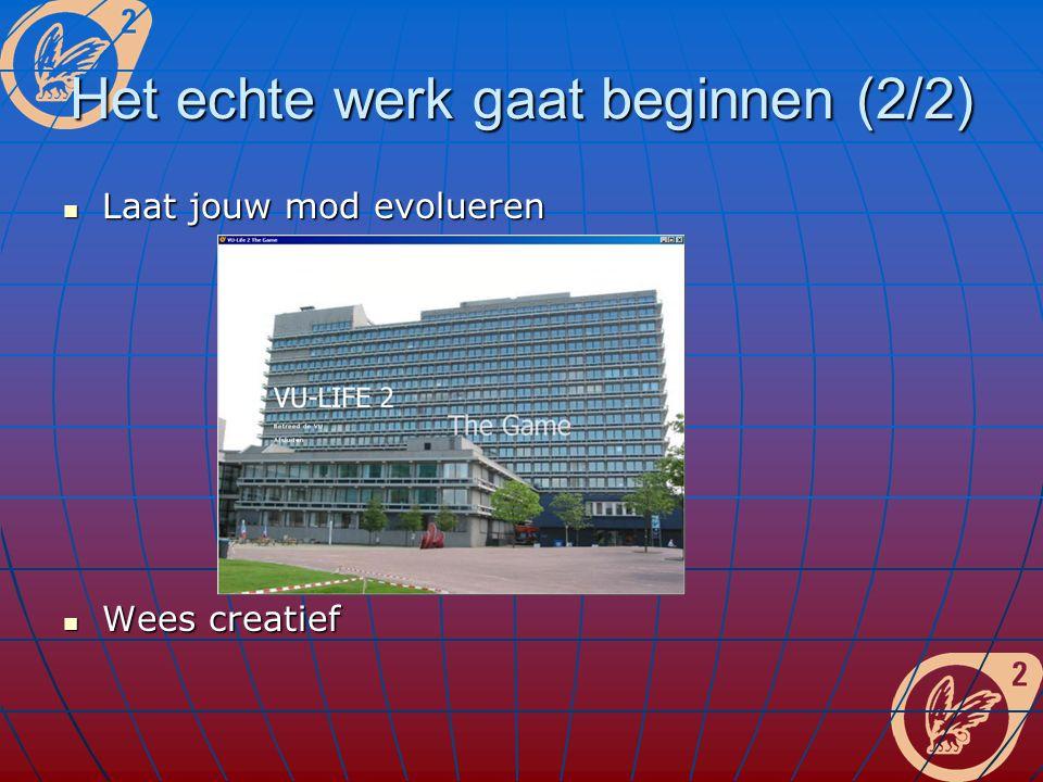 Het echte werk gaat beginnen (2/2) Laat jouw mod evolueren Laat jouw mod evolueren Wees creatief Wees creatief