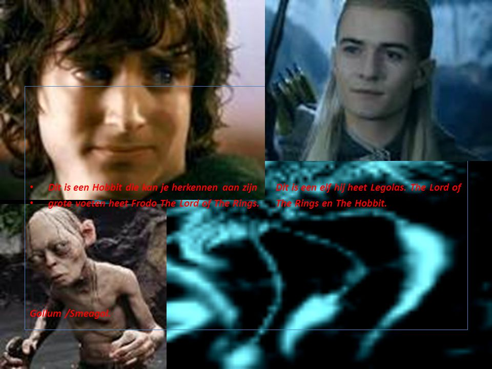 Dit is een Hobbit die kan je herkennen aan zijnDit is een elf hij heet Legolas. The Lord of grote voeten heet Frodo The Lord of The Rings.The Rings en