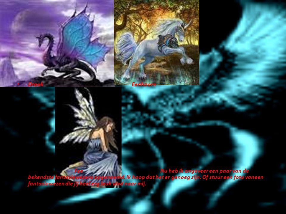DraakEenhoorn FeeNu heb ik ongeveer een paar van de bekendste fantasiewezens opgenoemd.