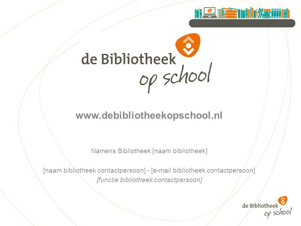 www.debibliotheekopschool.nl Namens Bibliotheek [naam bibliotheek] [naam bibliotheek contactpersoon] - [e-mail bibliotheek contactpersoon] [functie bi