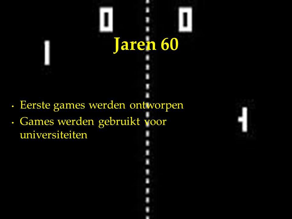 Eerste games werden ontworpen Games werden gebruikt voor universiteiten Jaren 60