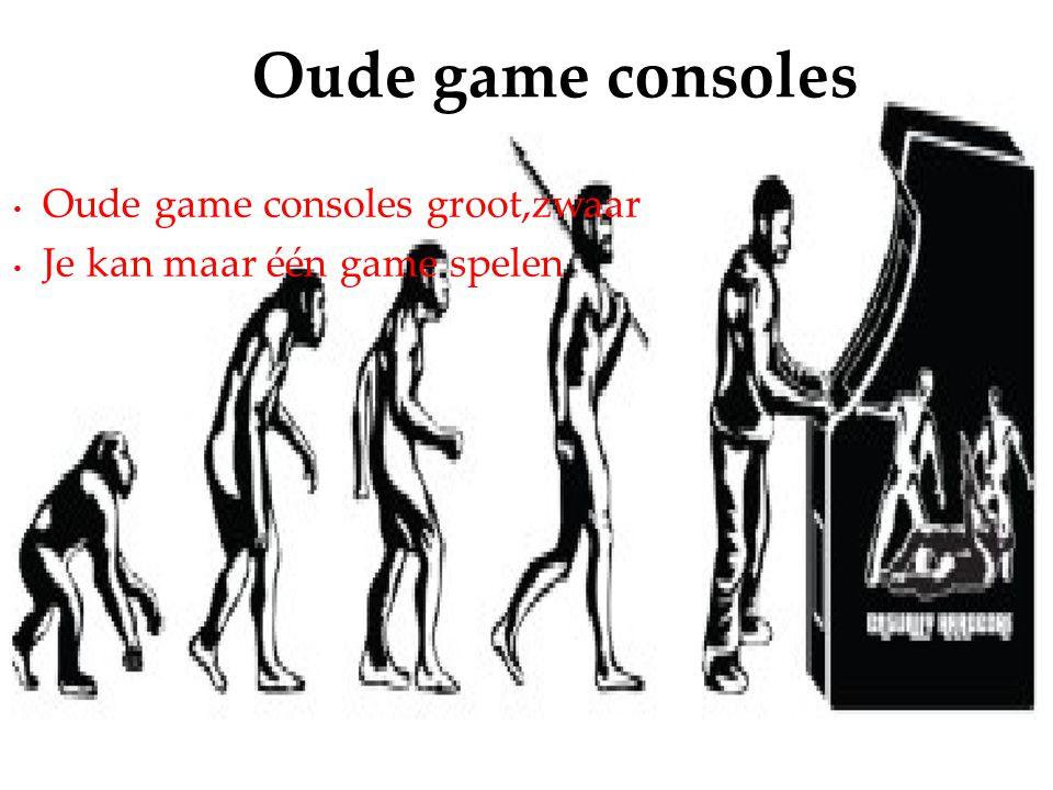 Oude game consoles groot,zwaar Je kan maar één game spelen Oude game consoles