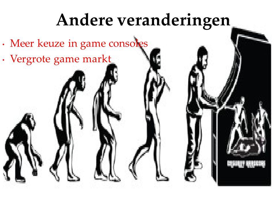 Meer keuze in game consoles Vergrote game markt Andere veranderingen