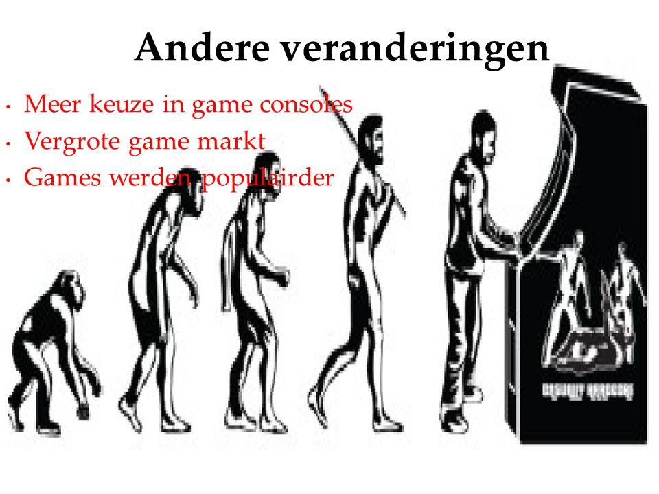 Meer keuze in game consoles Vergrote game markt Games werden populairder Andere veranderingen