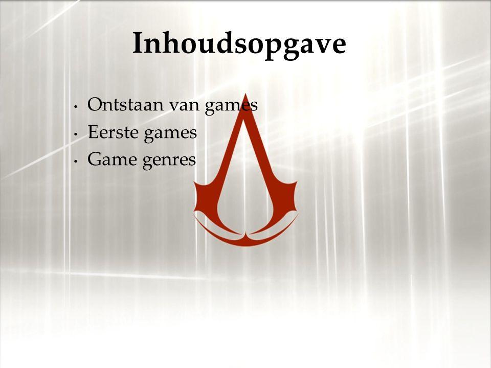 Ontstaan van games Eerste games Game genres Inhoudsopgave