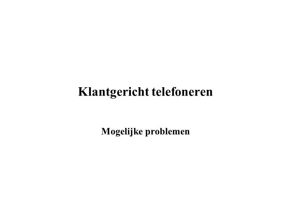 Klantgericht telefoneren Mogelijke problemen