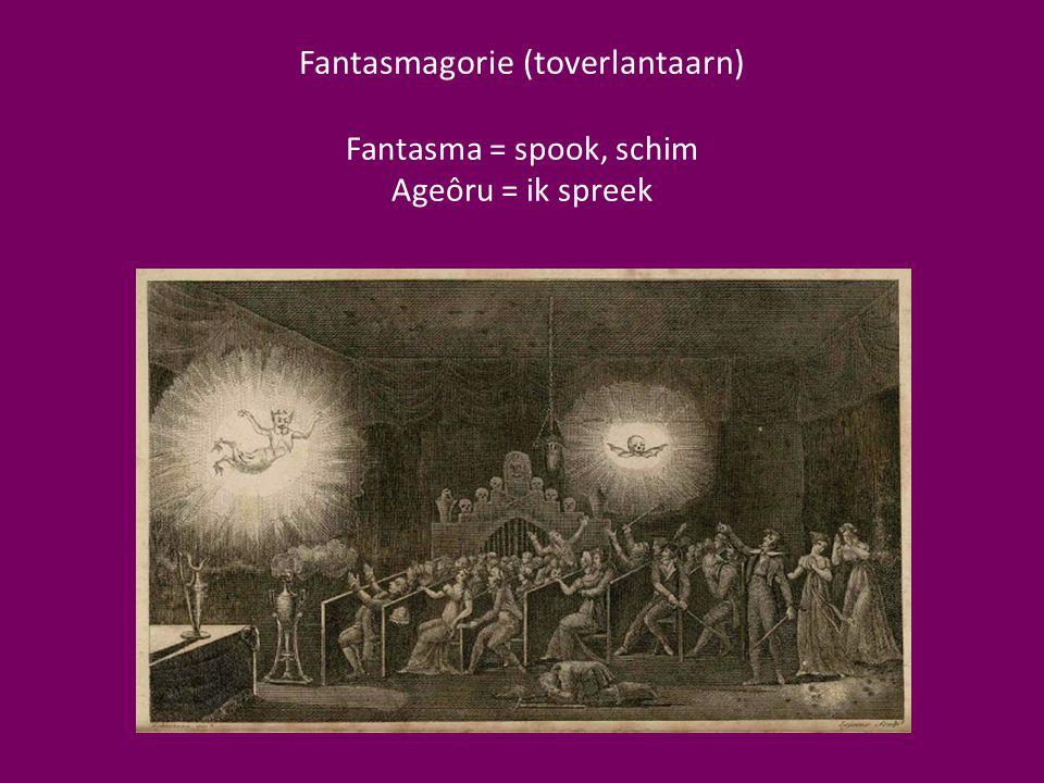 Fantasmagorie (toverlantaarn) Fantasma = spook, schim Ageôru = ik spreek