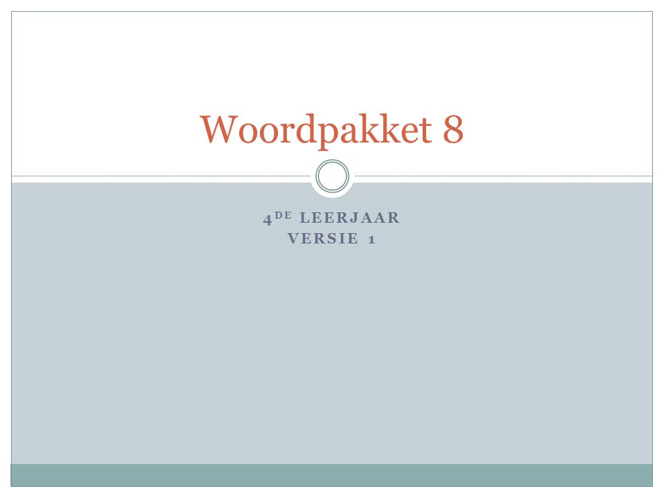 4 DE LEERJAAR VERSIE 1 Woordpakket 8