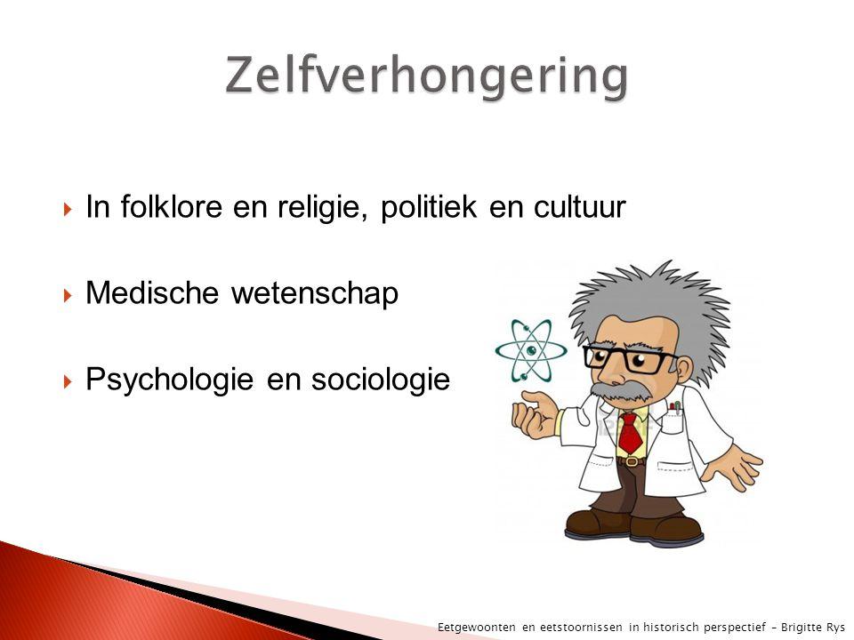  In folklore en religie, politiek en cultuur  Medische wetenschap  Psychologie en sociologie Eetgewoonten en eetstoornissen in historisch perspecti