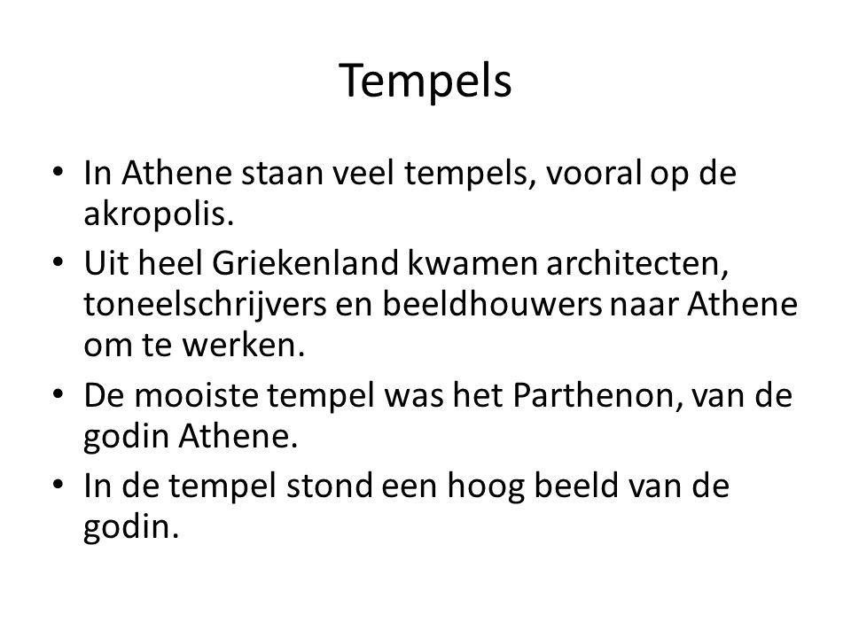 Tempels In Athene staan veel tempels, vooral op de akropolis. Uit heel Griekenland kwamen architecten, toneelschrijvers en beeldhouwers naar Athene om