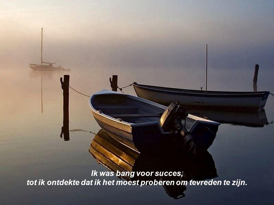 Ik was bang voor succes, tot ik ontdekte dat ik het moest proberen om tevreden te zijn.