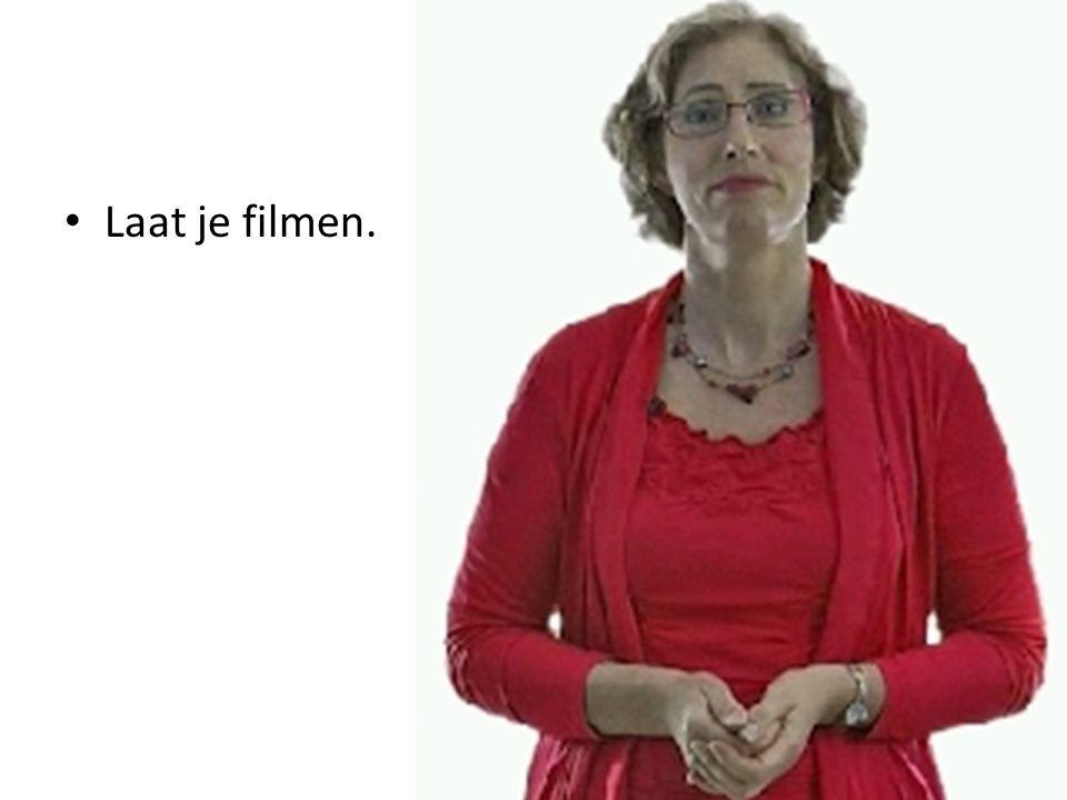 Tip 4: Laat je filmen.