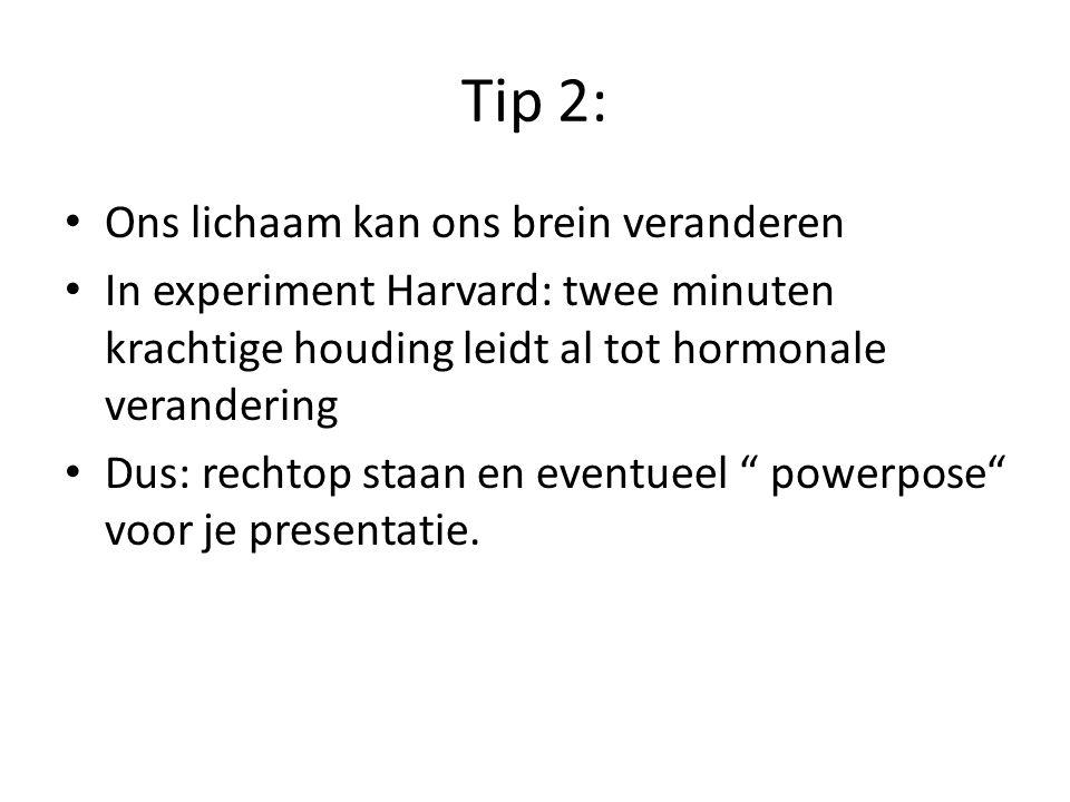 Tip 2: Ons lichaam kan ons brein veranderen In experiment Harvard: twee minuten krachtige houding leidt al tot hormonale verandering Dus: rechtop staa