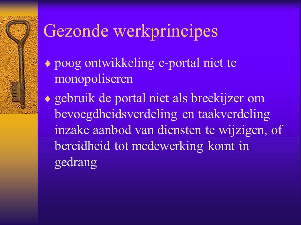 Gezonde werkprincipes  poog ontwikkeling e-portal niet te monopoliseren  gebruik de portal niet als breekijzer om bevoegdheidsverdeling en taakverdeling inzake aanbod van diensten te wijzigen, of bereidheid tot medewerking komt in gedrang
