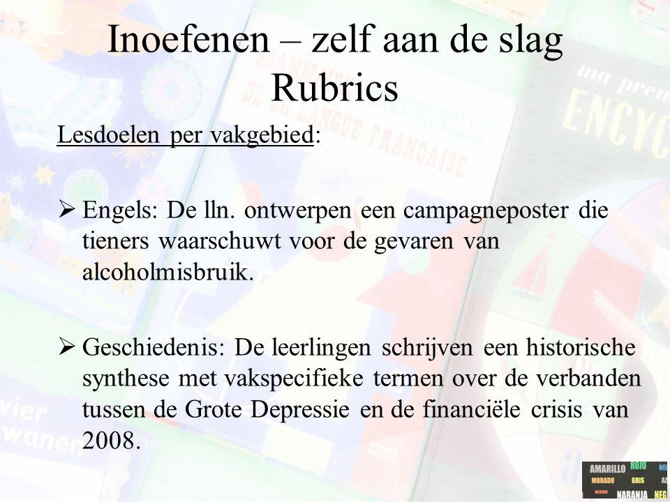 Inoefenen – zelf aan de slag Rubrics Lesdoelen per vakgebied:  Engels: De lln. ontwerpen een campagneposter die tieners waarschuwt voor de gevaren va