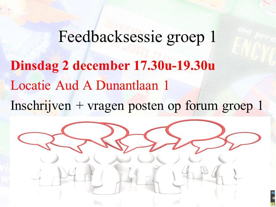 Feedbacksessie groep 1 Dinsdag 2 december 17.30u-19.30u Locatie Aud A Dunantlaan 1 Inschrijven + vragen posten op forum groep 1 Minerva