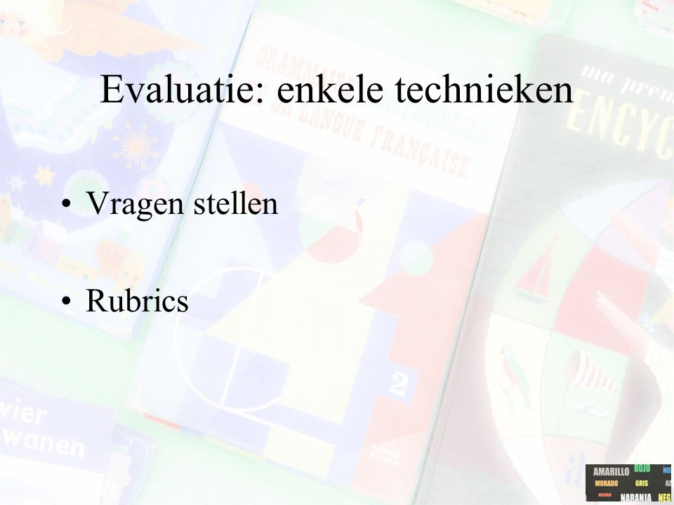 Evaluatie: enkele technieken Vragen stellen Rubrics