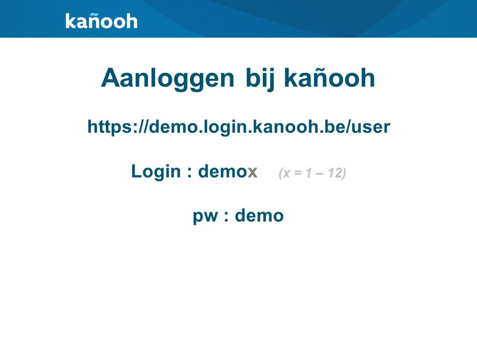 Aanloggen bij kañooh https://demo.login.kanooh.be/user Login : demox (x = 1 – 12) pw : demo