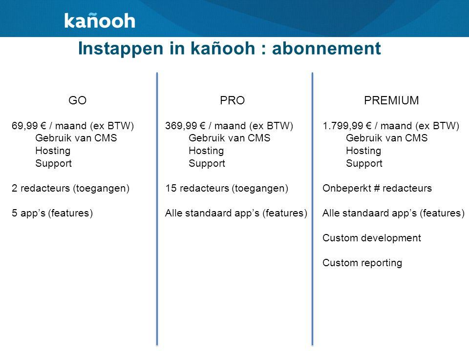 Instappen in kañooh : abonnement GOPROPREMIUM 69,99 € / maand (ex BTW) Gebruik van CMS Hosting Support 2 redacteurs (toegangen) 5 app's (features) 369