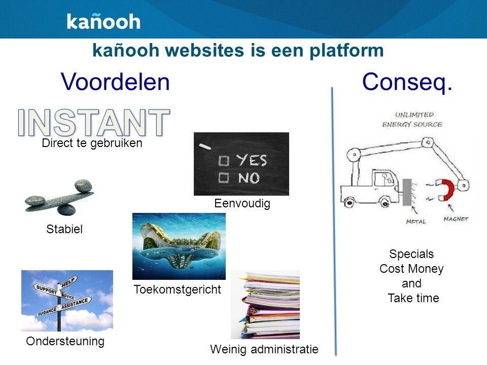 Toekomstgericht OndersteuningEenvoudig Stabiel Weinig administratie Direct te gebruiken kañooh websites is een platform VoordelenConseq. Specials Cost