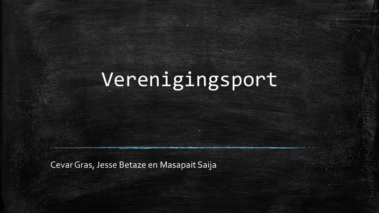 Verenigingsport Cevar Gras, Jesse Betaze en Masapait Saija