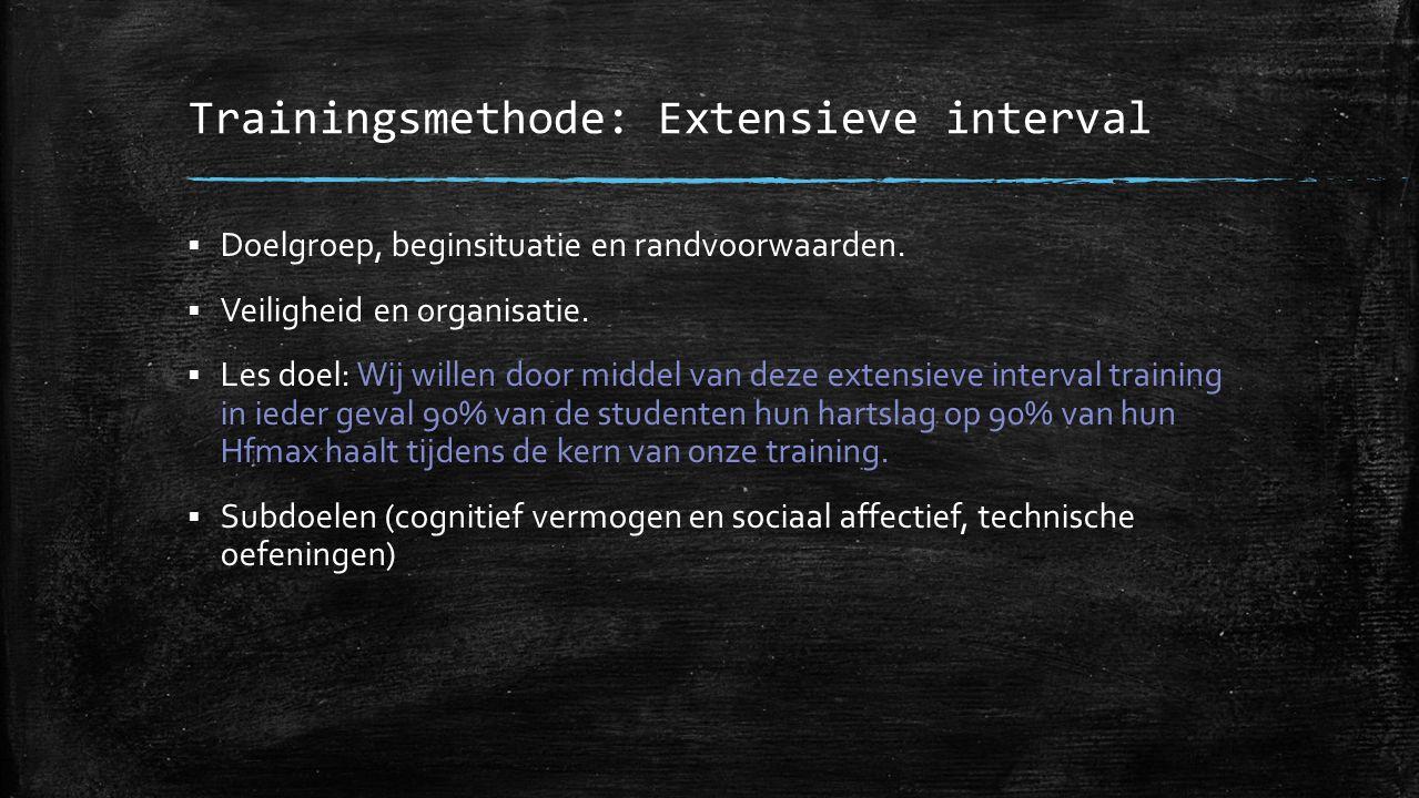 Trainingsmethode: Extensieve interval  Doelgroep, beginsituatie en randvoorwaarden.  Veiligheid en organisatie.  Les doel: Wij willen door middel v