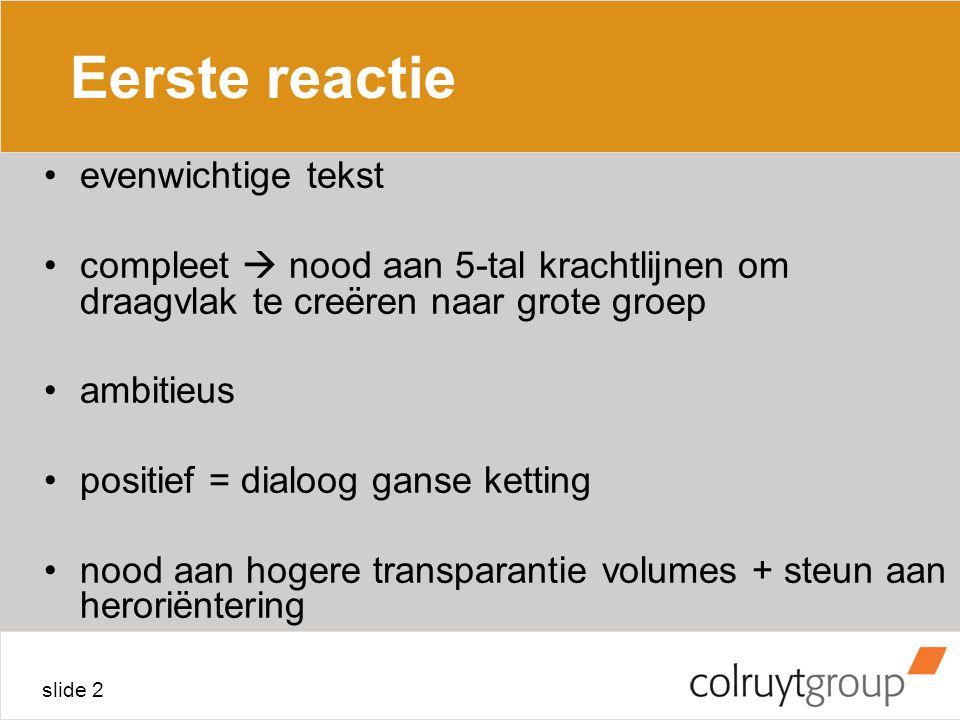 slide 2 Eerste reactie evenwichtige tekst compleet  nood aan 5-tal krachtlijnen om draagvlak te creëren naar grote groep ambitieus positief = dialoog ganse ketting nood aan hogere transparantie volumes + steun aan heroriëntering
